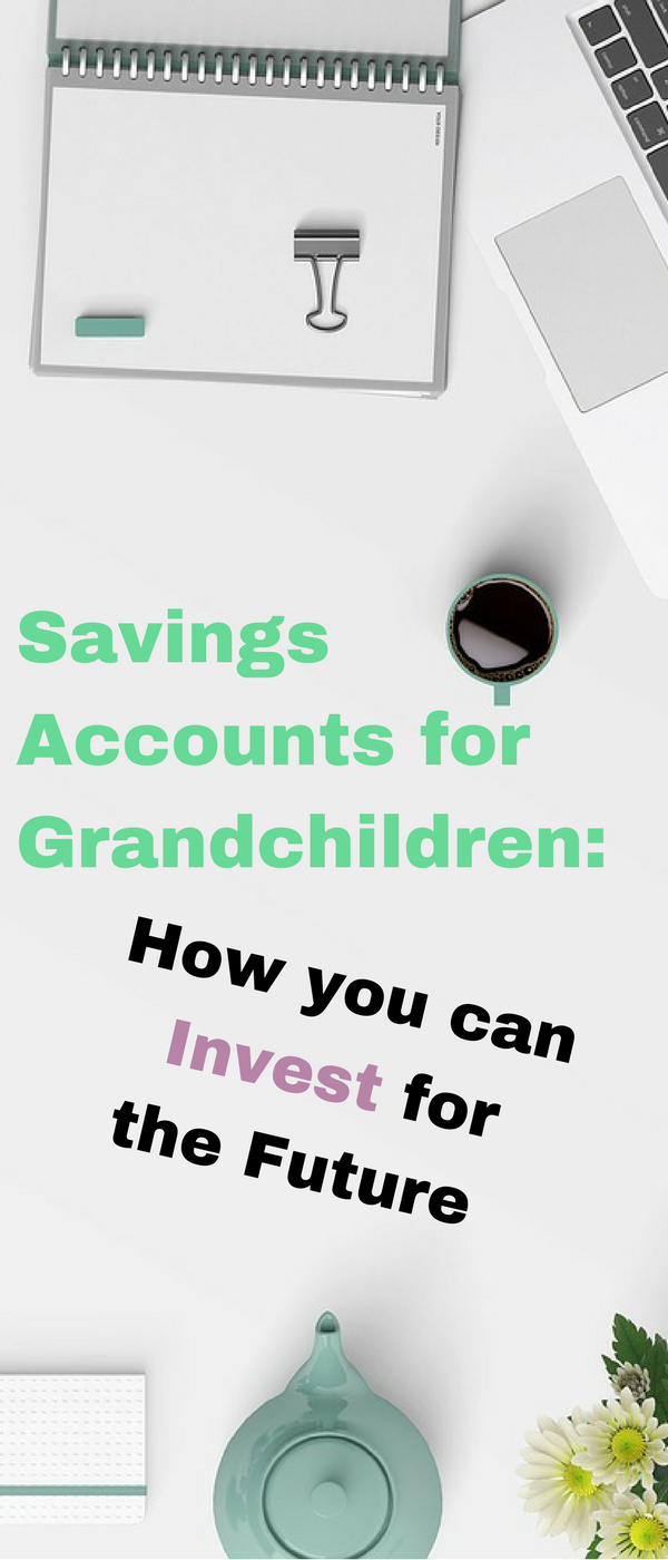 Savings accounts for Grandchildren. How you can invest for the future by Emma at Mums Savvy Savings. #SavingsAccounts #InvestMoney #Budgeting