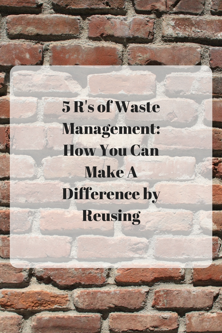 5 R's of Waste Management: How You Can Make A Difference by Reusing