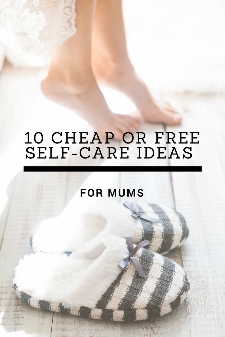 10 Cheap or Free Self-Care Ideas for mums #selfcare #metime #pampering #relax #timeforme
