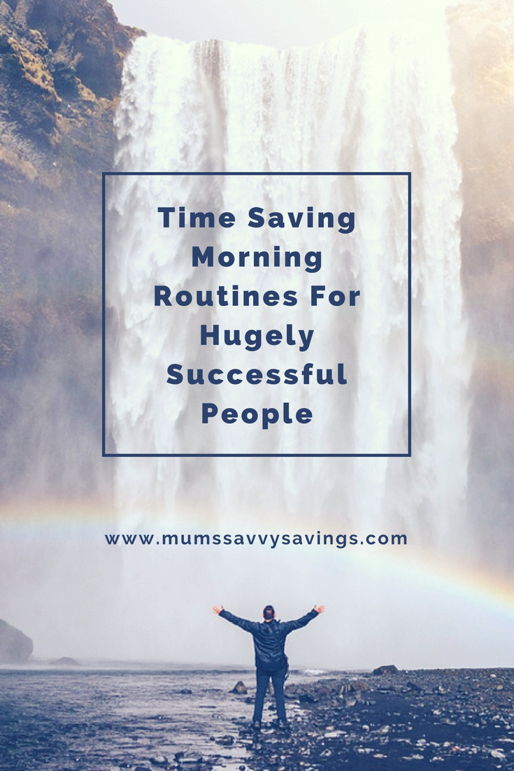 Time Saving Morning Routines For Hugely Successful People #morningroutine #timesaving #busymoms