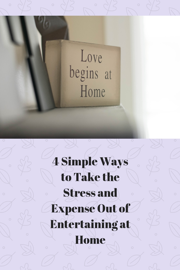 4 Simple Ways to Take the Stress and Expense Out of Entertaining at Home