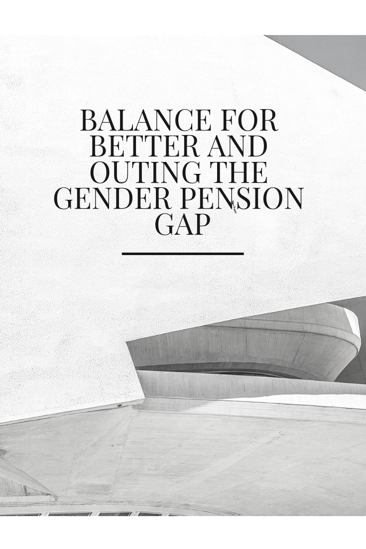 Balance for Better and Outing the Gender Pension Gap #pensions #inequality #personalfinance #feminism #genderpensiongap